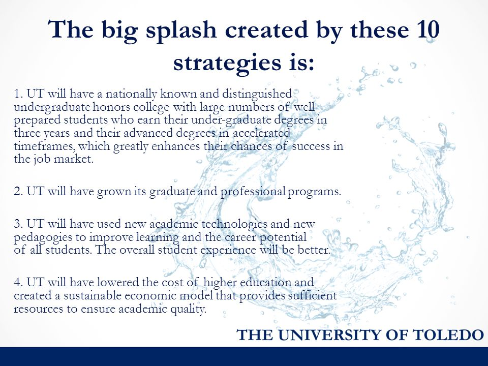 The big splash created by these 10 strategies is: 1. UT will have a nationally known and distinguished undergraduate honors college with large numbers