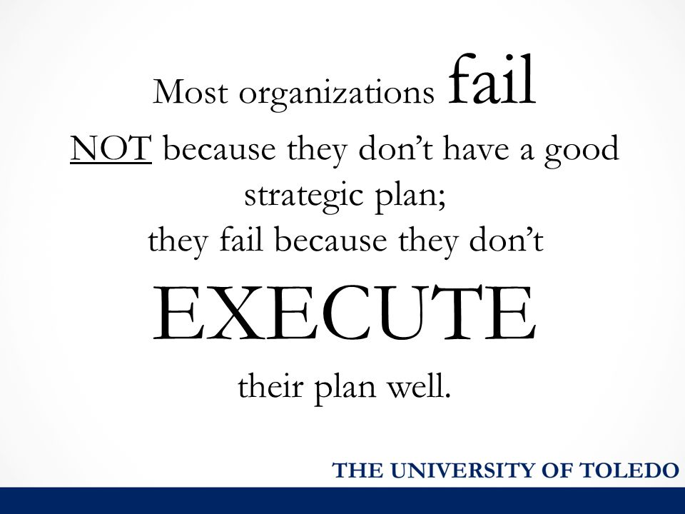 Most organizations fail NOT because they don't have a good strategic plan; they fail because they don't EXECUTE their plan well.