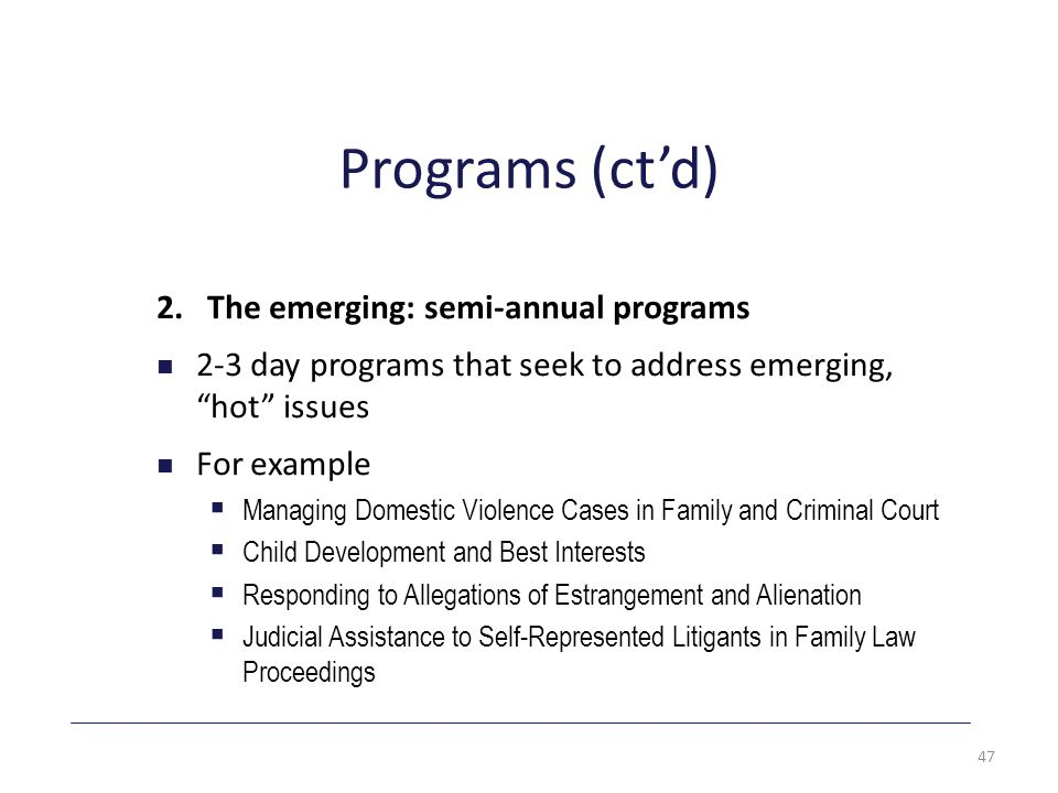 """Programs (ct'd) 2. The emerging: semi-annual programs 2-3 day programs that seek to address emerging, """"hot"""" issues For example  Managing Domestic Vio"""