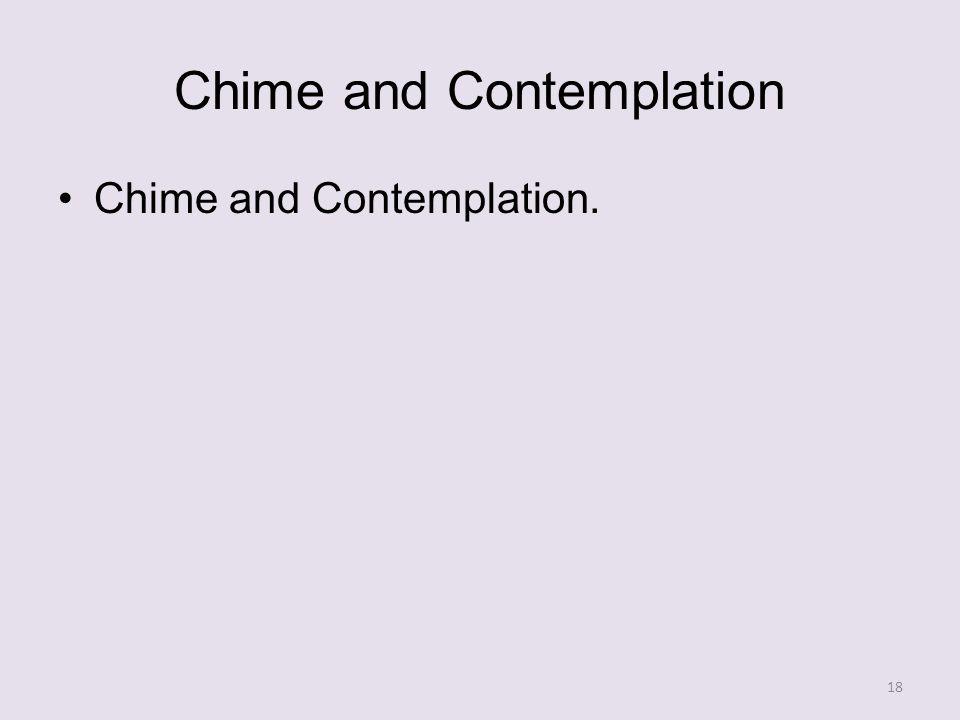 Chime and Contemplation Chime and Contemplation. 18