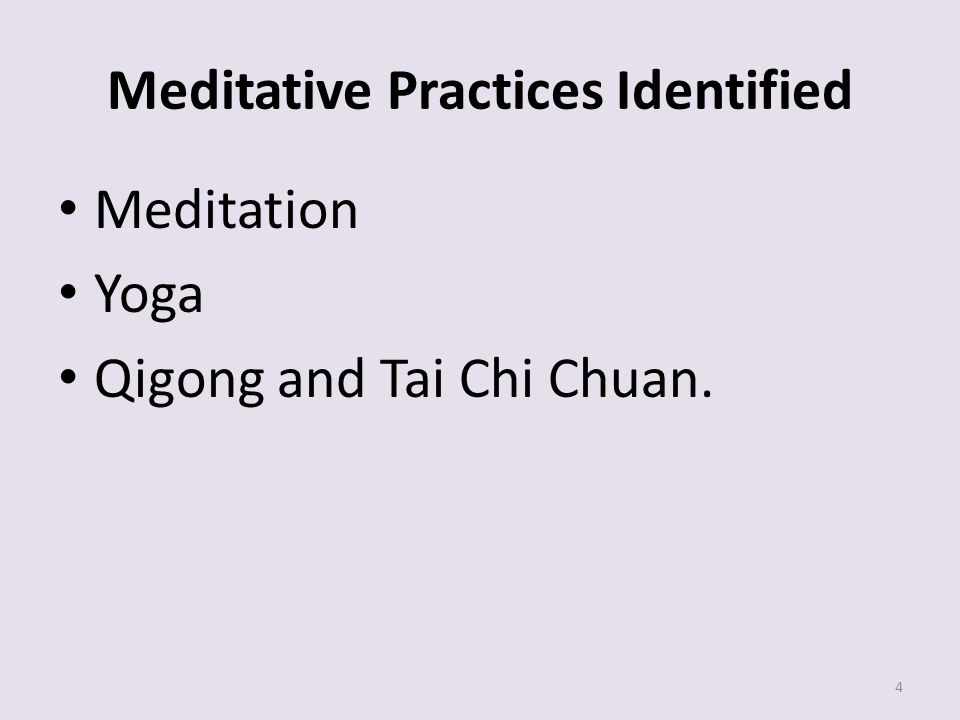 Meditative Practices Identified Meditation Yoga Qigong and Tai Chi Chuan. 4
