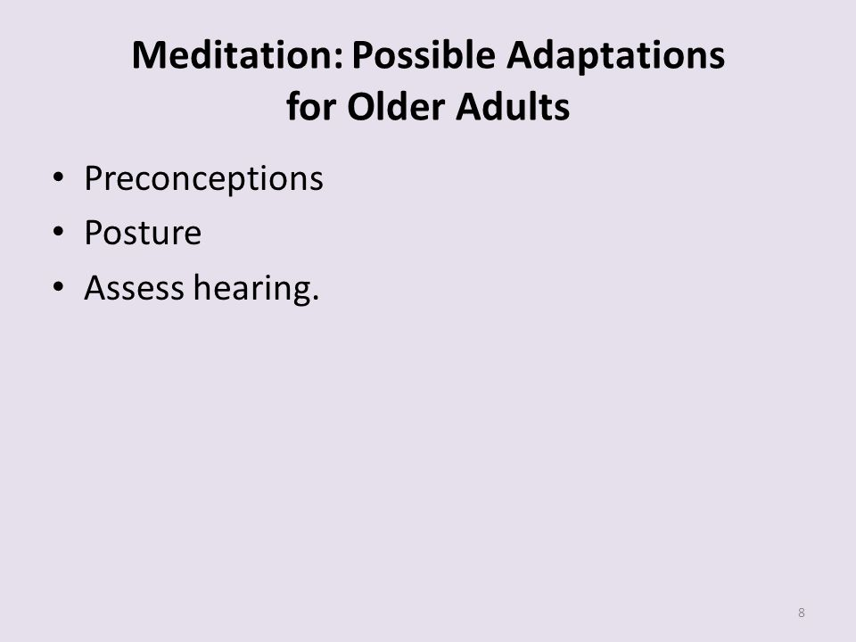 Meditation: Possible Adaptations for Older Adults Preconceptions Posture Assess hearing. 8