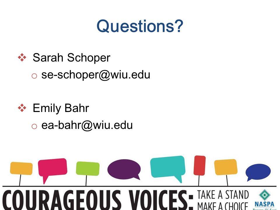 Questions  Sarah Schoper o se-schoper@wiu.edu  Emily Bahr o ea-bahr@wiu.edu