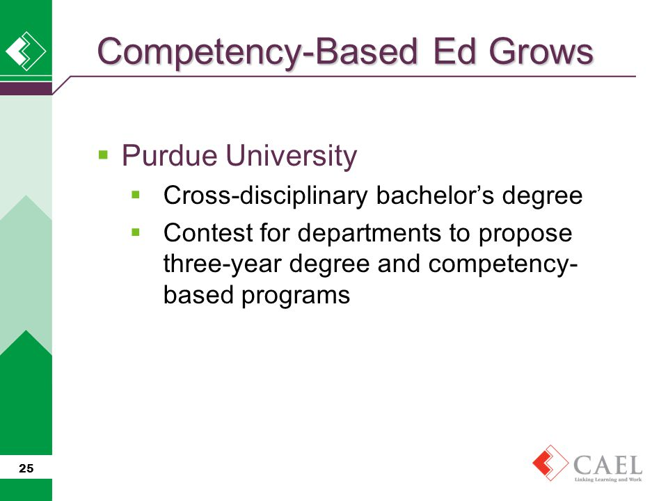  Purdue University  Cross-disciplinary bachelor's degree  Contest for departments to propose three-year degree and competency- based programs 25 Co