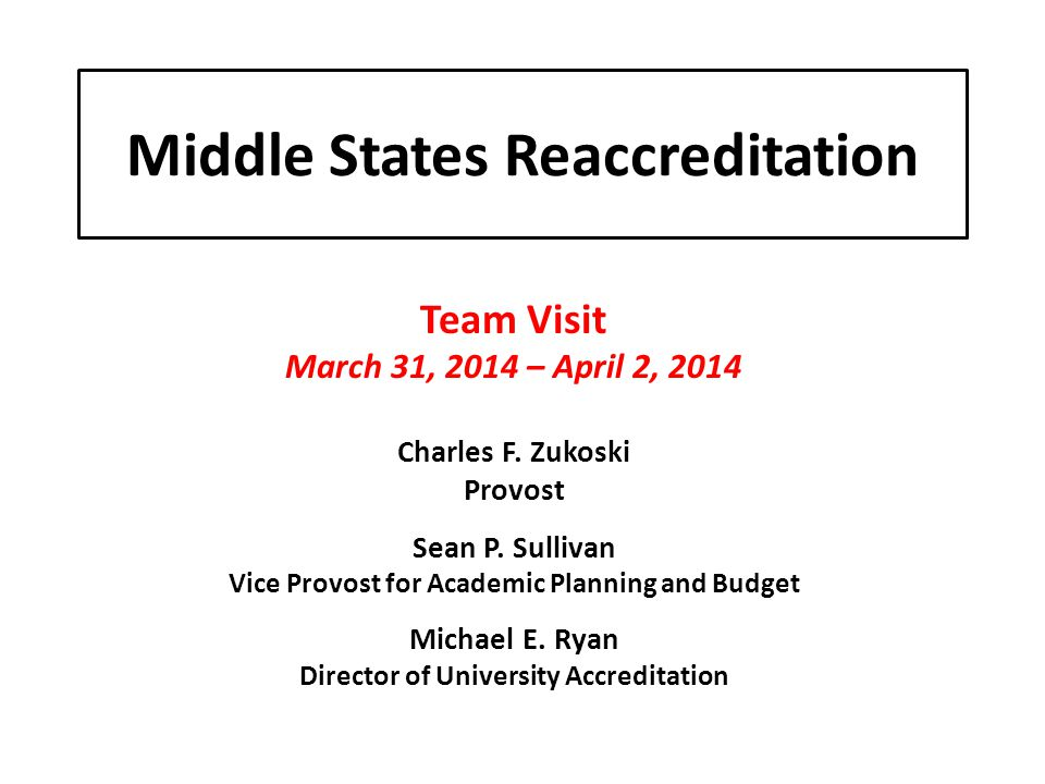 Middle States Reaccreditation Team Visit March 31, 2014 – April 2, 2014 Charles F.