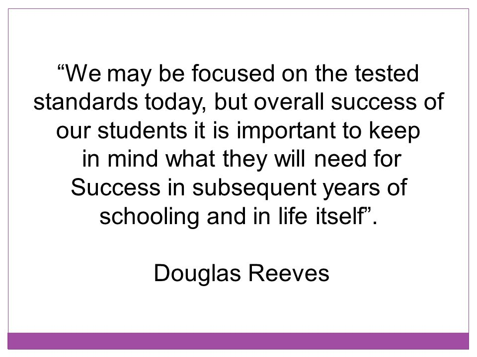 """We may be focused on the tested standards today, but overall success of our students it is important to keep in mind what they will need for Success"