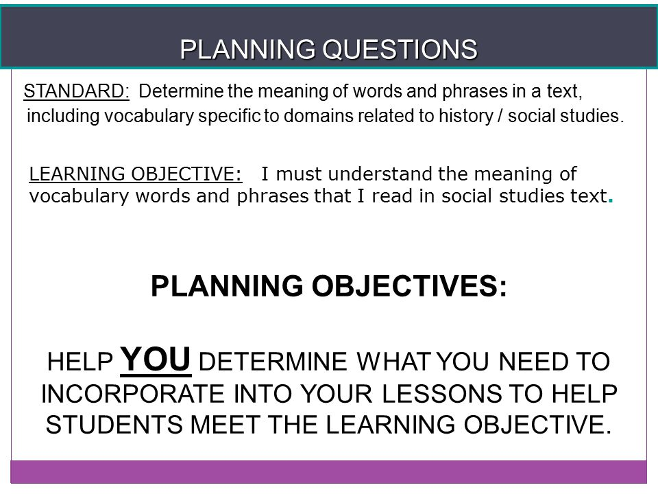 PLANNING QUESTIONS STANDARD: Determine the meaning of words and phrases in a text, including vocabulary specific to domains related to history / socia