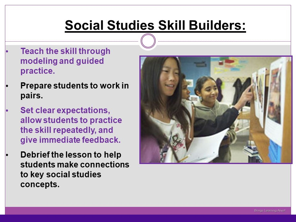 Social Studies Skill Builders: Teach the skill through modeling and guided practice. Prepare students to work in pairs. Set clear expectations, allow