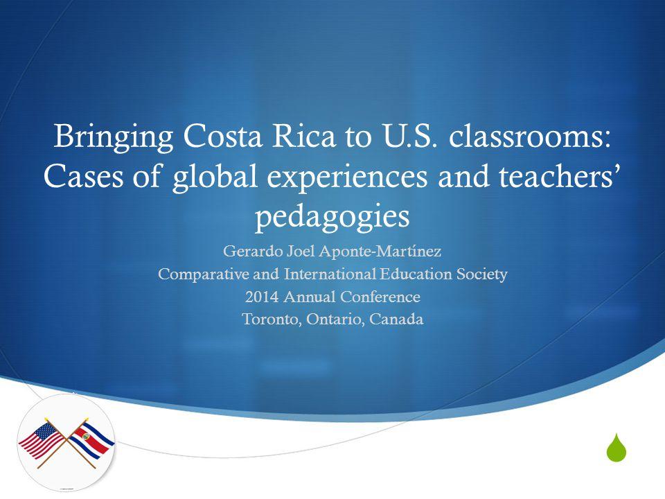 Bringing Costa Rica to U.S. classrooms: Cases of global experiences and teachers' pedagogies Gerardo Joel Aponte-Martínez Comparative and Internatio