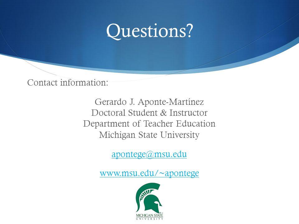 Contact information: Gerardo J. Aponte-Martínez Doctoral Student & Instructor Department of Teacher Education Michigan State University apontege@msu.e