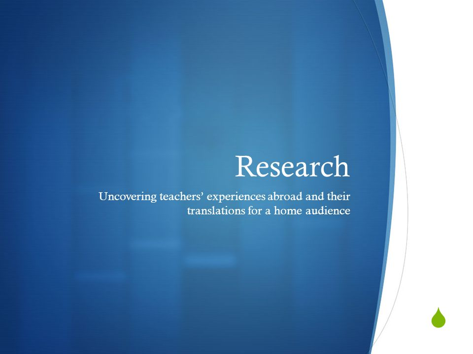  Research Uncovering teachers' experiences abroad and their translations for a home audience