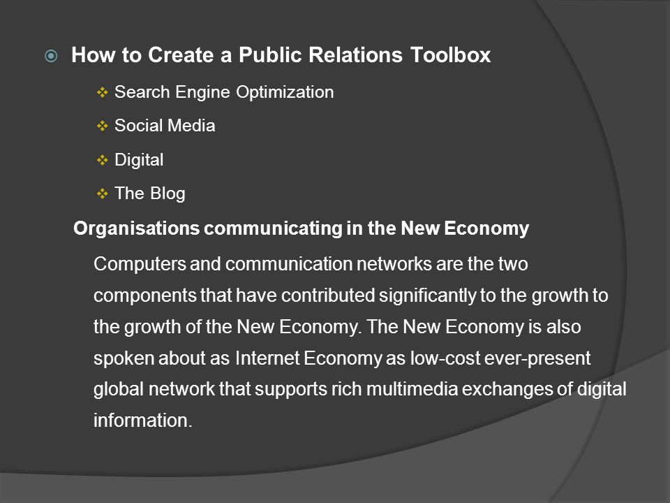  How to Create a Public Relations Toolbox  Search Engine Optimization  Social Media  Digital  The Blog Organisations communicating in the New Economy Computers and communication networks are the two components that have contributed significantly to the growth to the growth of the New Economy.