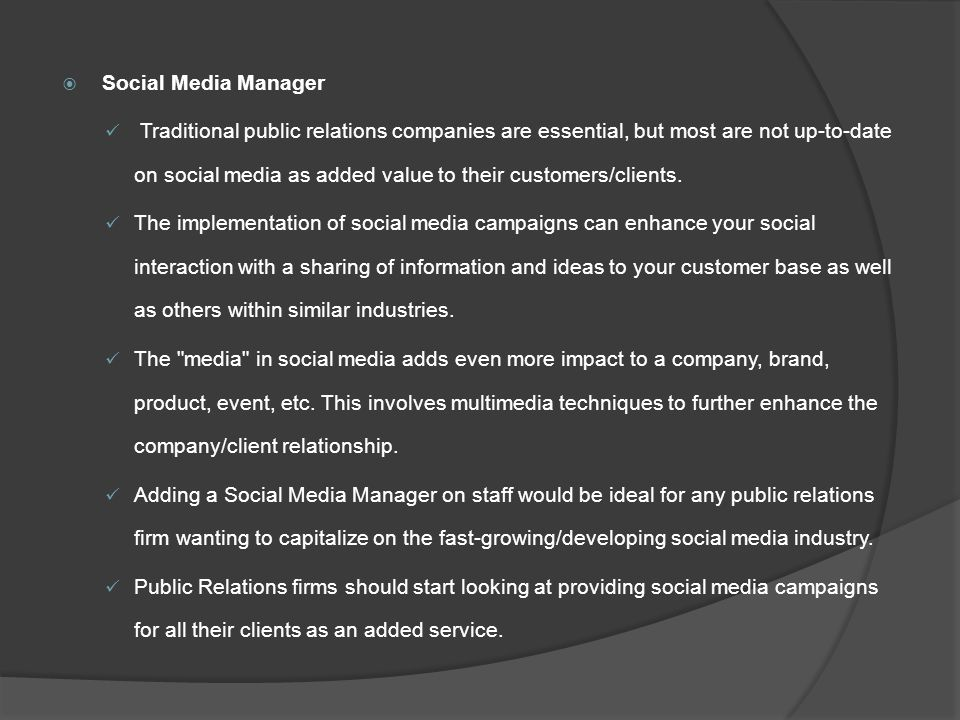  Social Media Manager Traditional public relations companies are essential, but most are not up-to-date on social media as added value to their customers/clients.