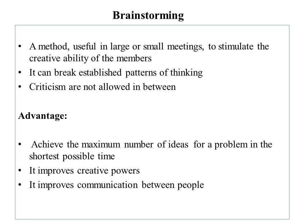 A method, useful in large or small meetings, to stimulate the creative ability of the members It can break established patterns of thinking Criticism