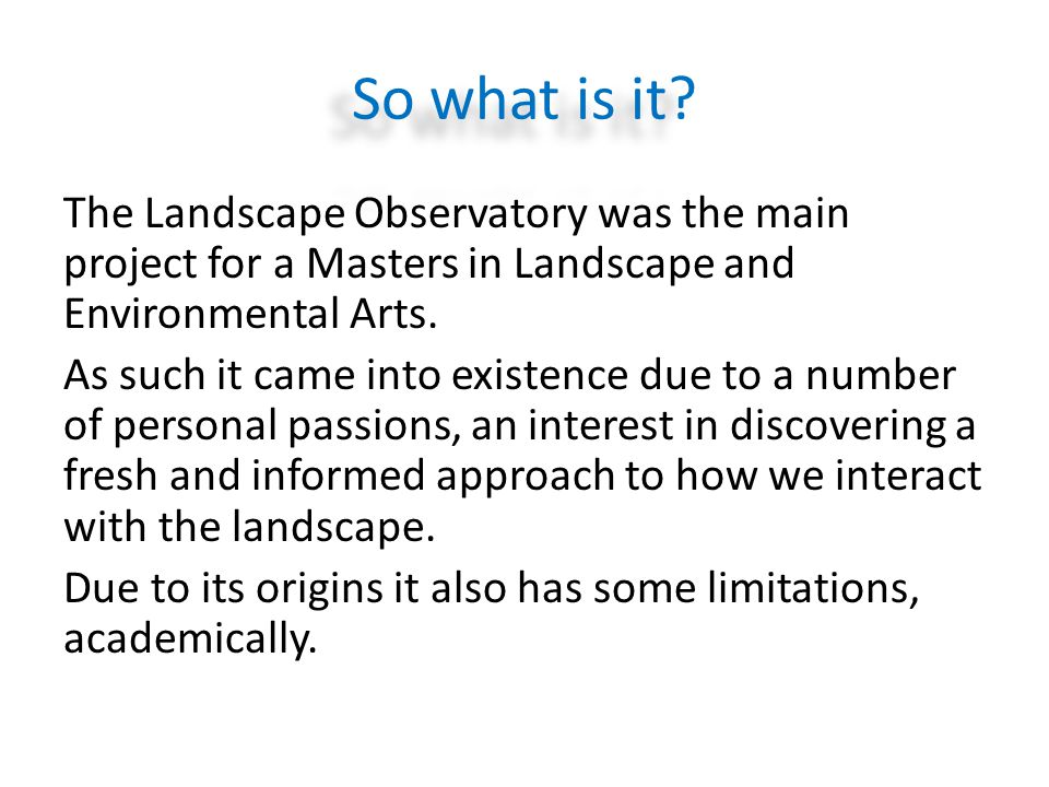 The Landscape Observatory was the main project for a Masters in Landscape and Environmental Arts. As such it came into existence due to a number of pe