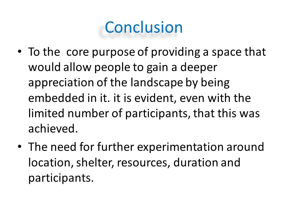 Conclusion To the core purpose of providing a space that would allow people to gain a deeper appreciation of the landscape by being embedded in it. it