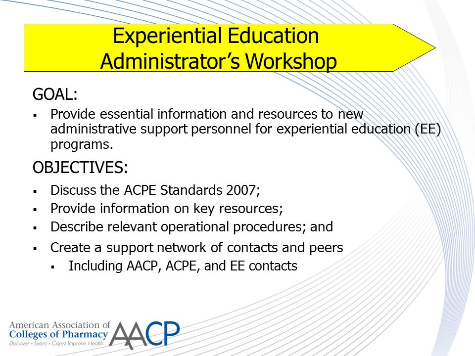 Experiential Education Administrator's Workshop GOAL:  Provide essential information and resources to new administrative support personnel for experi