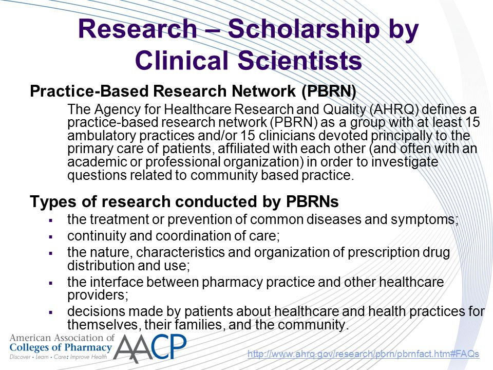 Research – Scholarship by Clinical Scientists Practice-Based Research Network (PBRN) The Agency for Healthcare Research and Quality (AHRQ) defines a p