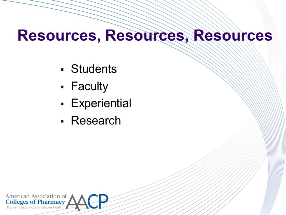 Resources, Resources, Resources  Students  Faculty  Experiential  Research