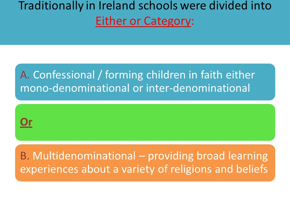 Traditionally in Ireland schools were divided into Either or Category: A.