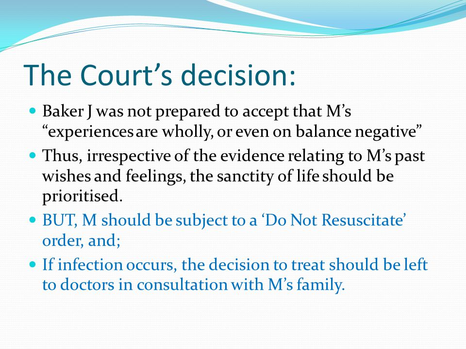 """The Court's decision: Baker J was not prepared to accept that M's """"experiences are wholly, or even on balance negative"""" Thus, irrespective of the evid"""