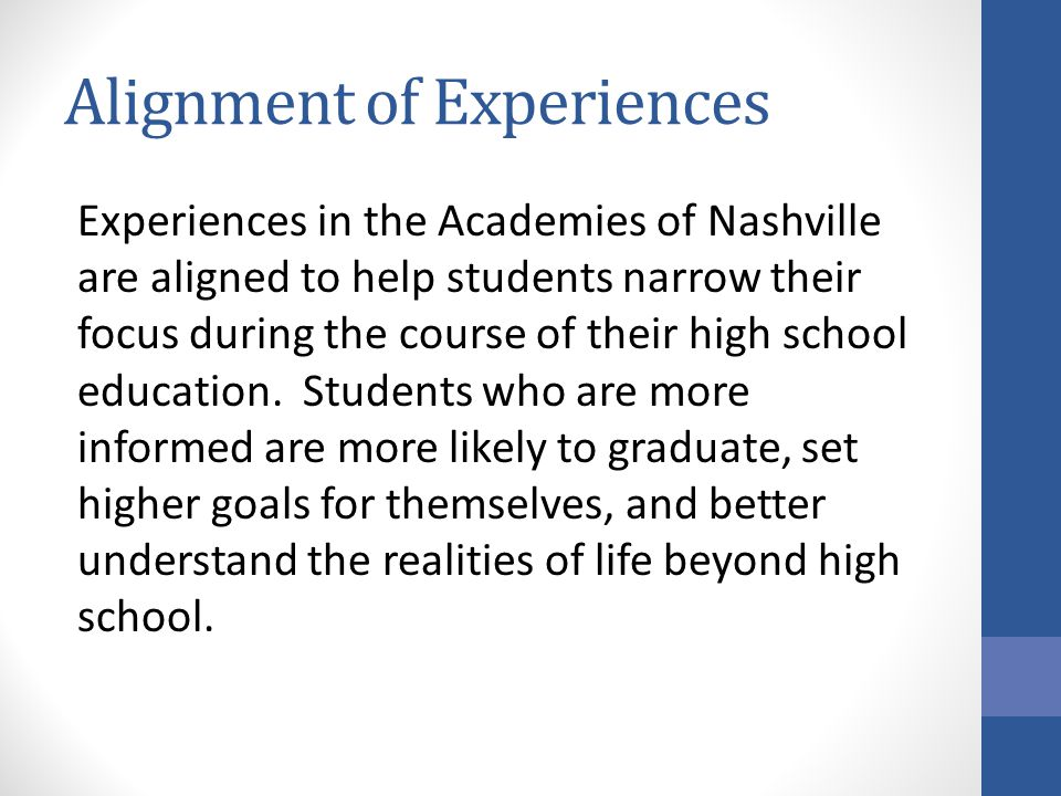 Alignment of Experiences Experiences in the Academies of Nashville are aligned to help students narrow their focus during the course of their high sch