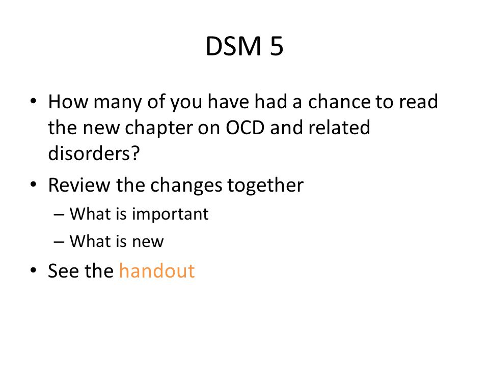 DSM 5 How many of you have had a chance to read the new chapter on OCD and related disorders.