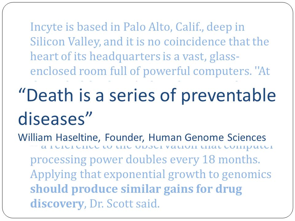 Death is a series of preventable diseases William Haseltine, Founder, Human Genome Sciences