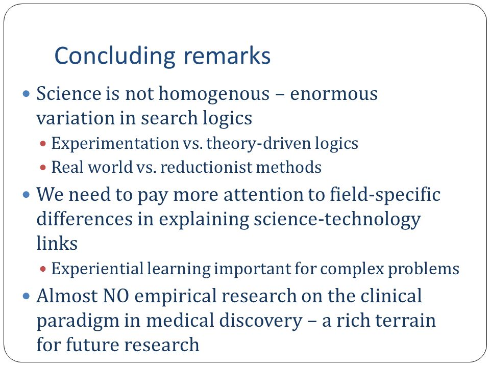 Concluding remarks Science is not homogenous – enormous variation in search logics Experimentation vs.