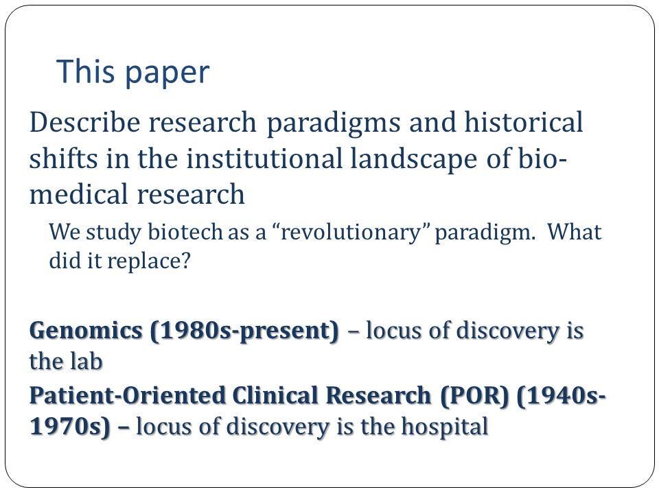 This paper Describe research paradigms and historical shifts in the institutional landscape of bio- medical research We study biotech as a revolutionary paradigm.