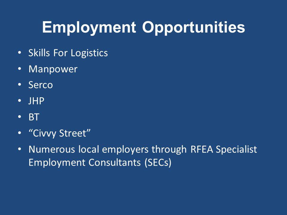 Employment Opportunities Skills For Logistics Manpower Serco JHP BT Civvy Street Numerous local employers through RFEA Specialist Employment Consultants (SECs)