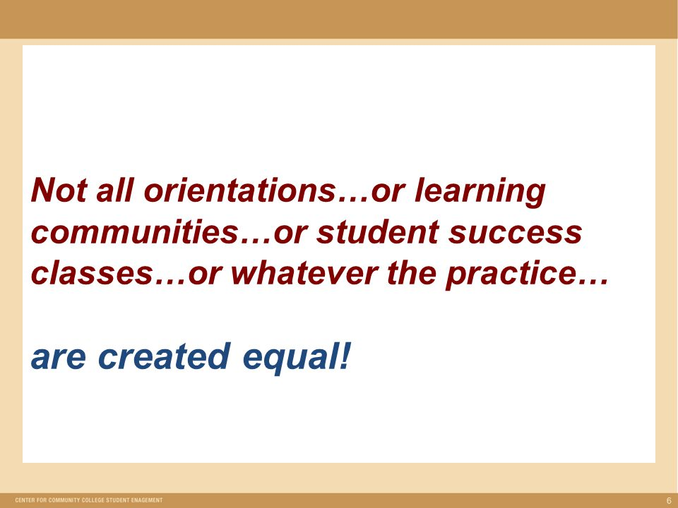 Not all orientations…or learning communities…or student success classes…or whatever the practice… are created equal.