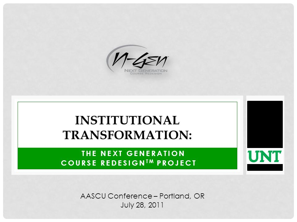 THE NEXT GENERATION COURSE REDESIGN TM PROJECT INSTITUTIONAL TRANSFORMATION: AASCU Conference – Portland, OR July 28, 2011