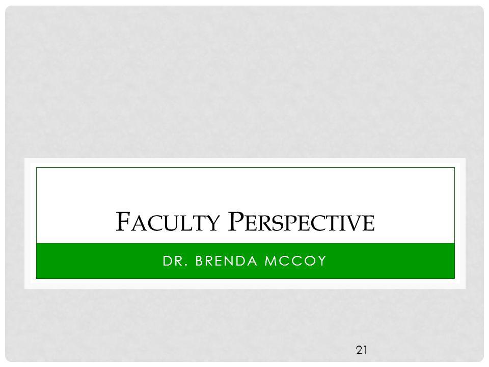 F ACULTY P ERSPECTIVE DR. BRENDA MCCOY 21