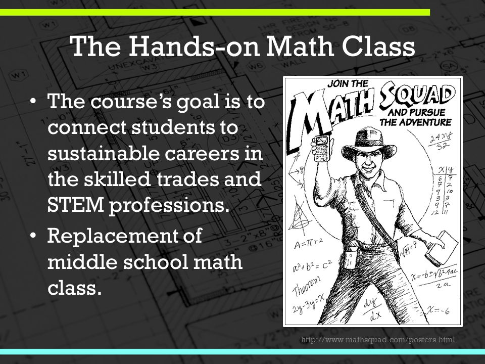 The Hands-on Math Class The course's goal is to connect students to sustainable careers in the skilled trades and STEM professions.