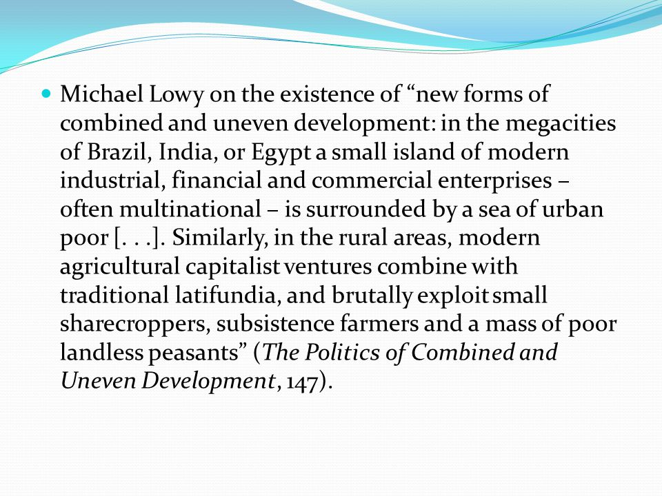 """Michael Lowy on the existence of """"new forms of combined and uneven development: in the megacities of Brazil, India, or Egypt a small island of modern"""