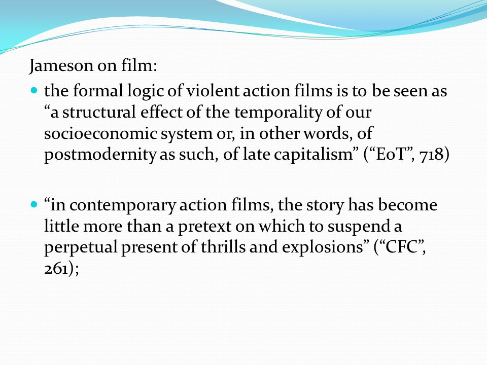 """Jameson on film: the formal logic of violent action films is to be seen as """"a structural effect of the temporality of our socioeconomic system or, in"""