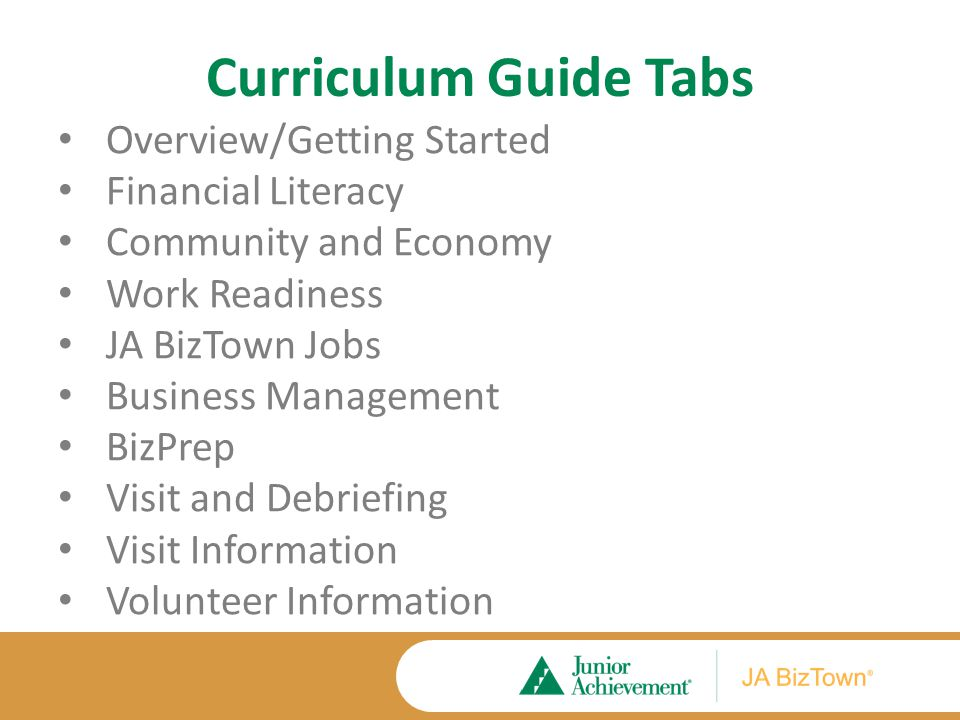 Curriculum Guide Tabs Overview/Getting Started Financial Literacy Community and Economy Work Readiness JA BizTown Jobs Business Management BizPrep Vis