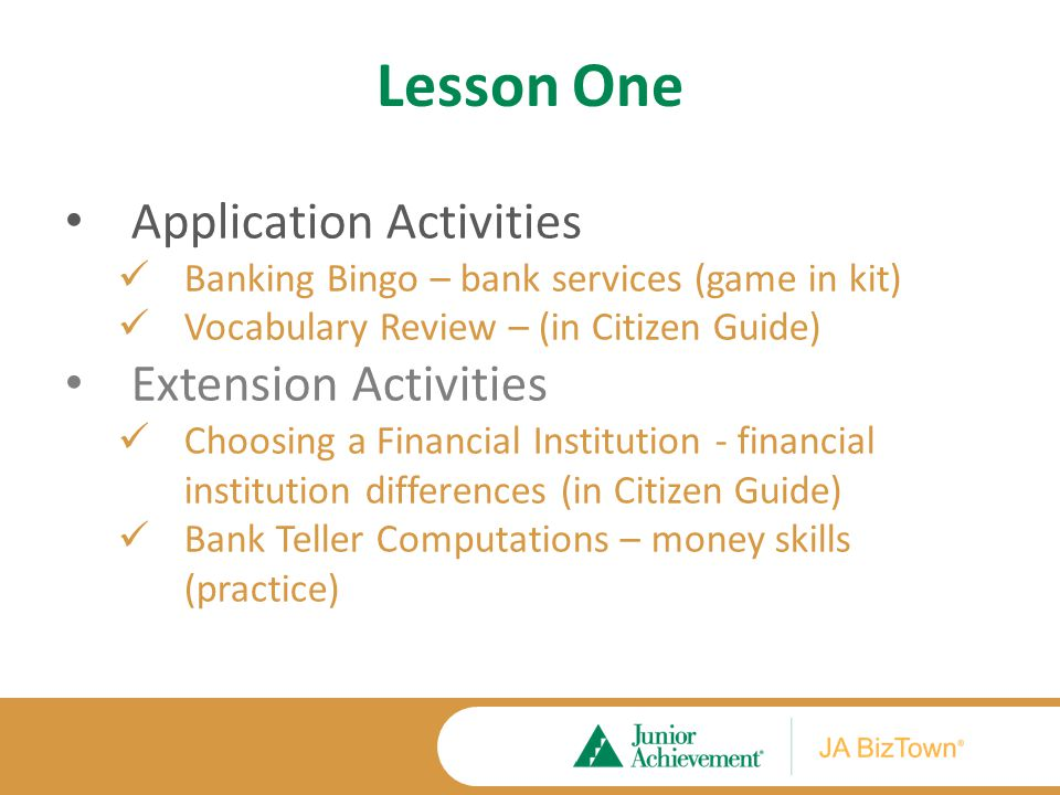 Lesson One Application Activities Banking Bingo – bank services (game in kit) Vocabulary Review – (in Citizen Guide) Extension Activities Choosing a F
