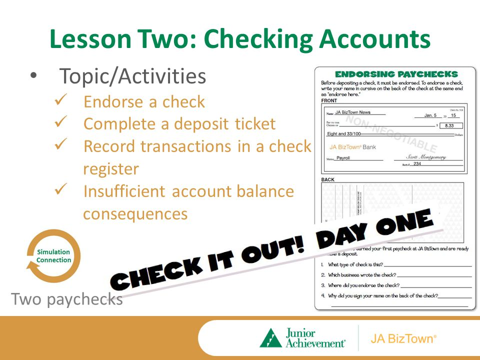 Lesson Two: Checking Accounts Topic/Activities Endorse a check Complete a deposit ticket Record transactions in a check register Insufficient account