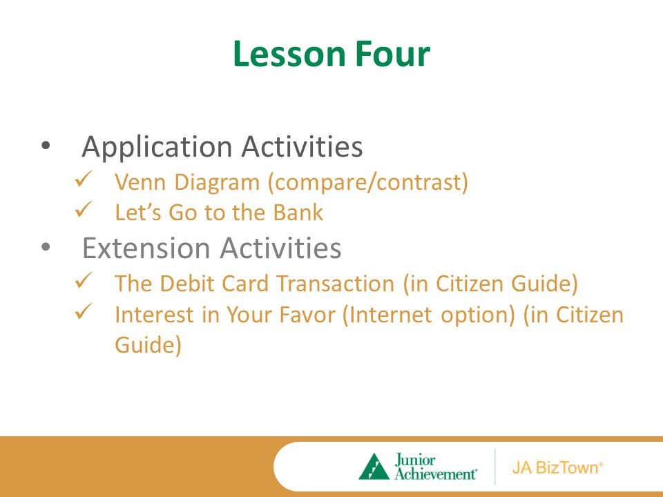 Lesson Four Application Activities Venn Diagram (compare/contrast) Let's Go to the Bank Extension Activities The Debit Card Transaction (in Citizen Gu
