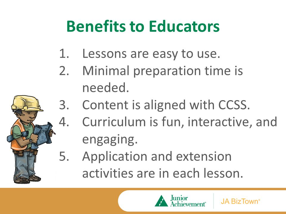 Benefits to Educators 1.Lessons are easy to use. 2.Minimal preparation time is needed. 3.Content is aligned with CCSS. 4.Curriculum is fun, interactiv