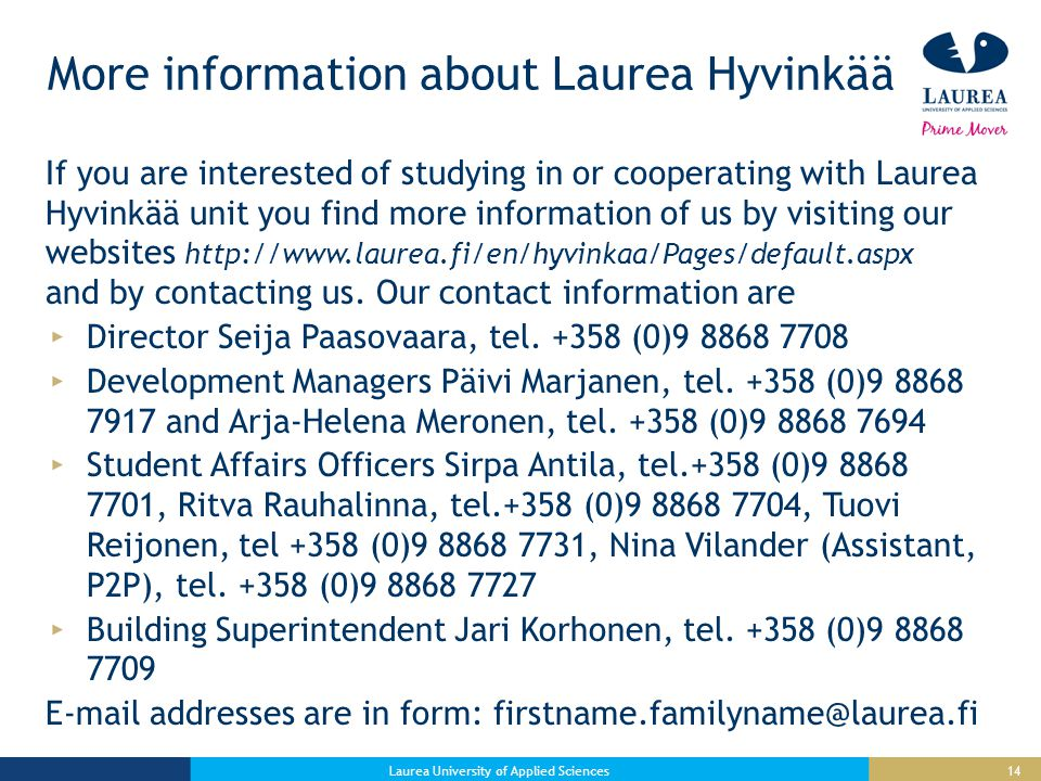14 More information about Laurea Hyvinkää If you are interested of studying in or cooperating with Laurea Hyvinkää unit you find more information of us by visiting our websites http://www.laurea.fi/en/hyvinkaa/Pages/default.aspx and by contacting us.