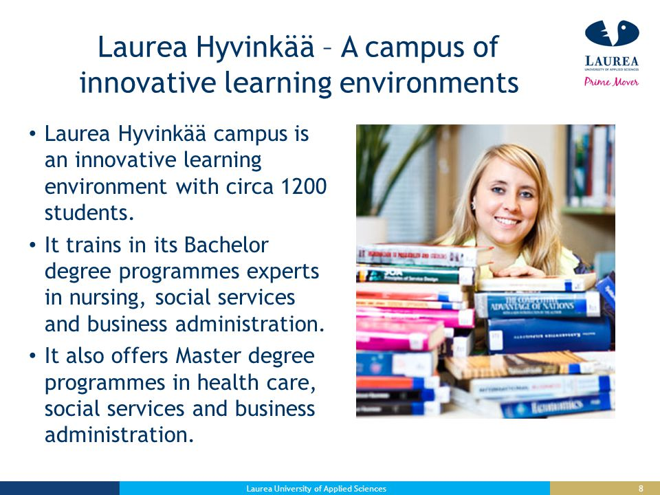 8 Laurea Hyvinkää – A campus of innovative learning environments Laurea Hyvinkää campus is an innovative learning environment with circa 1200 students.