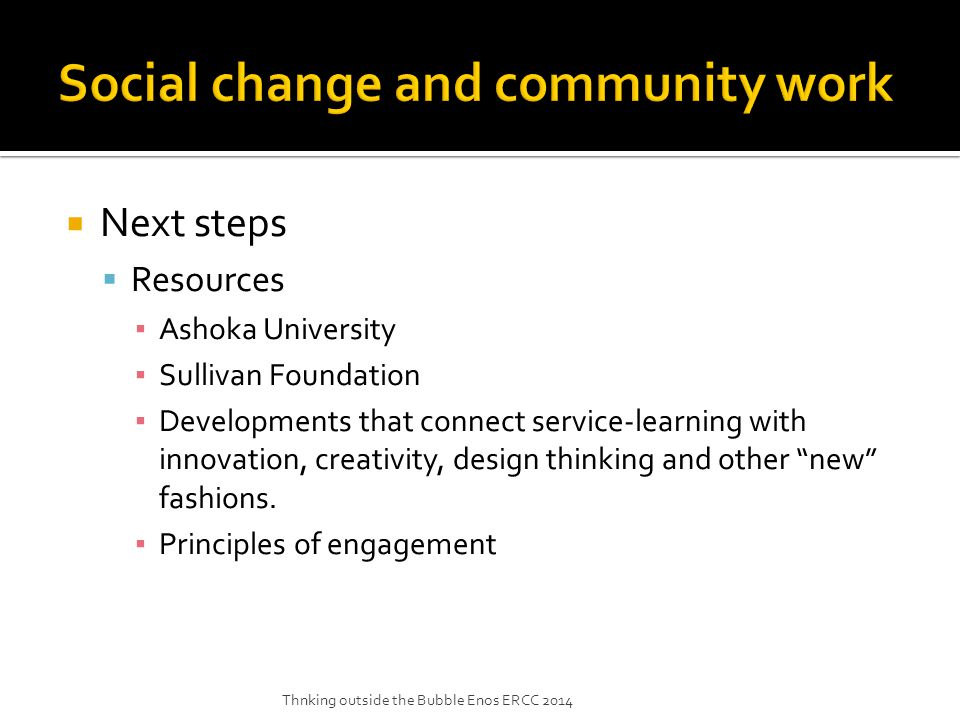  Next steps  Resources ▪ Ashoka University ▪ Sullivan Foundation ▪ Developments that connect service-learning with innovation, creativity, design thinking and other new fashions.