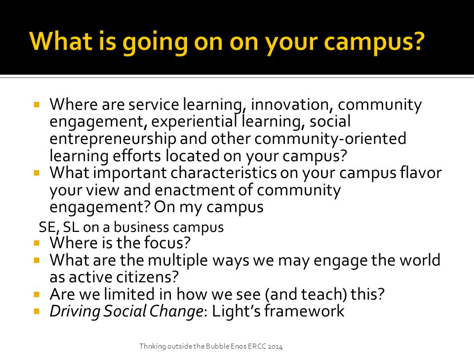  Where are service learning, innovation, community engagement, experiential learning, social entrepreneurship and other community-oriented learning efforts located on your campus.