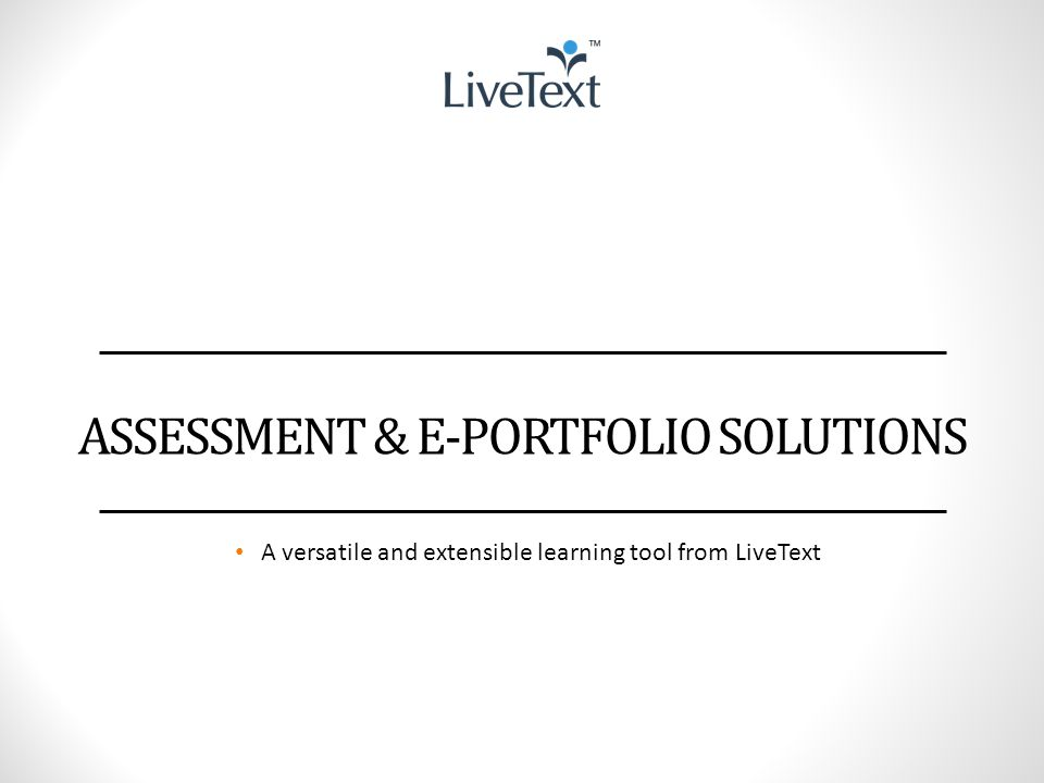 ASSESSMENT & E-PORTFOLIO SOLUTIONS A versatile and extensible learning tool from LiveText