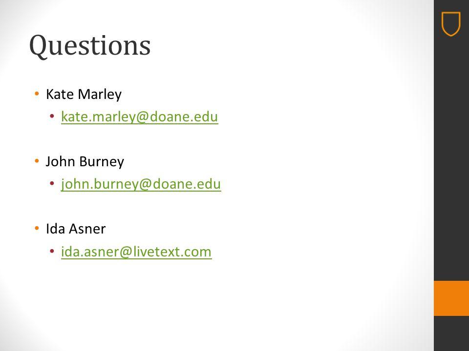 Questions Kate Marley kate.marley@doane.edu John Burney john.burney@doane.edu Ida Asner ida.asner@livetext.com