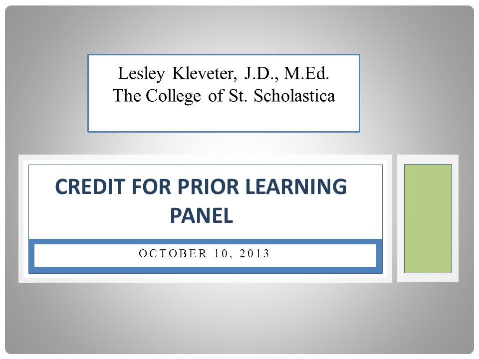 OCTOBER 10, 2013 CREDIT FOR PRIOR LEARNING PANEL Lesley Kleveter, J.D., M.Ed.