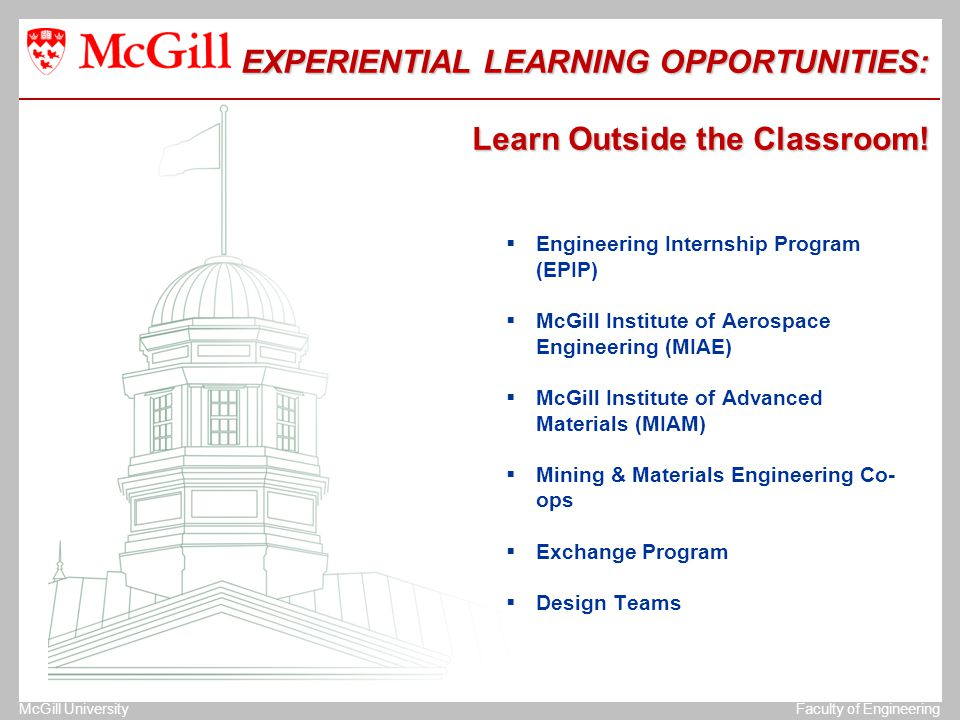 The University of MichiganStructural Dynamics Laboratory McGill UniversityFaculty of Engineering EXPERIENTIAL LEARNING OPPORTUNITIES: Learn Outside the Classroom.